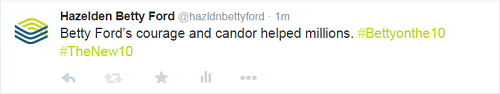 "Screenshot of Hazelden Betty Ford tweet ""Betty Ford's courage and candor helped millions. #Bettyonthe10 #TheNew10""."