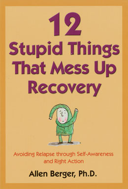12 Stupid Things that Mess Up Recovery by Dr Allen Berger